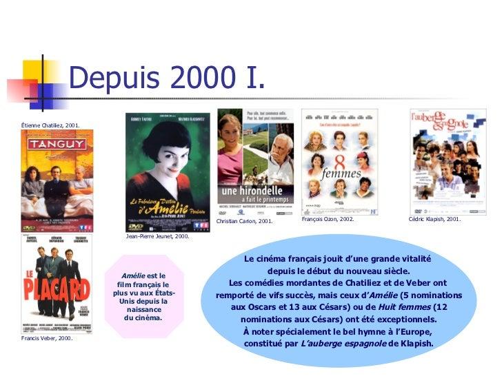 Depuis 2000 I. Le cinéma français jouit d'une grande vitalité  depuis le début du nouveau siècle. Les comédies mordantes d...