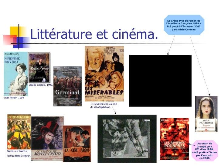Littérature et cinéma. Jean Renoir, 1934. Claude Chabrol, 1990. Les misérables  a eu plus de 20 adaptations. Dumas est l'a...