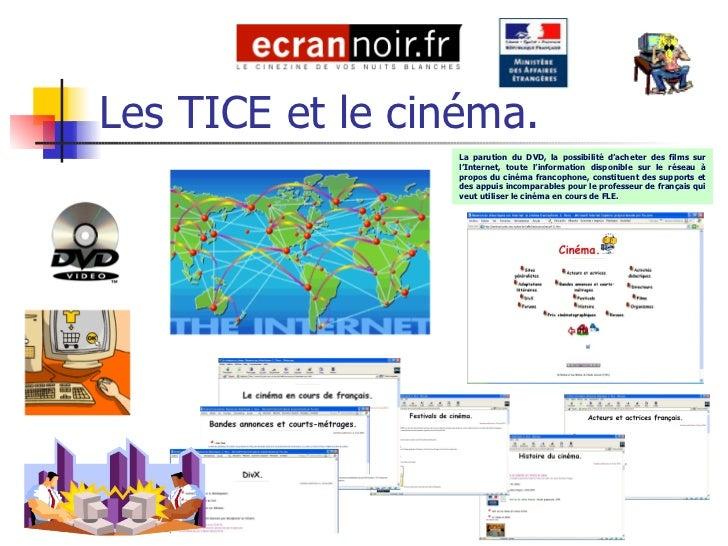 Les TICE et le cinéma. La parution du DVD, la possibilité d'acheter des films sur l'Internet, toute l'information disponib...