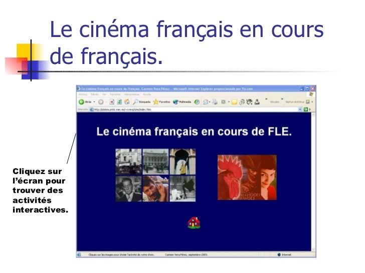 Le cinéma français en cours de français. Cliquez sur l'écran pour trouver des activités interactives.