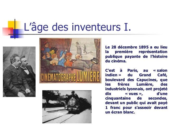 L'âge des inventeurs I. Le 28 décembre 1895 a eu lieu la première représentation publique payante de l'histoire du cinéma....