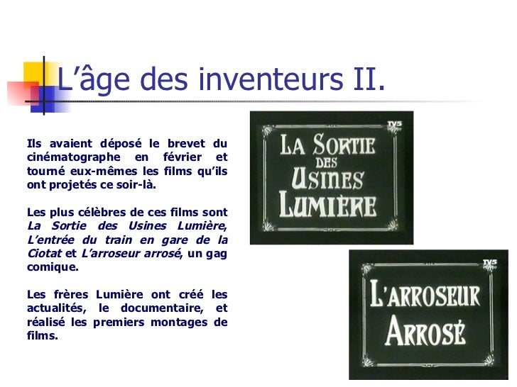 L'âge des inventeurs II. Ils avaient déposé le brevet du cinématographe en février et tourné eux-mêmes les films qu'ils on...