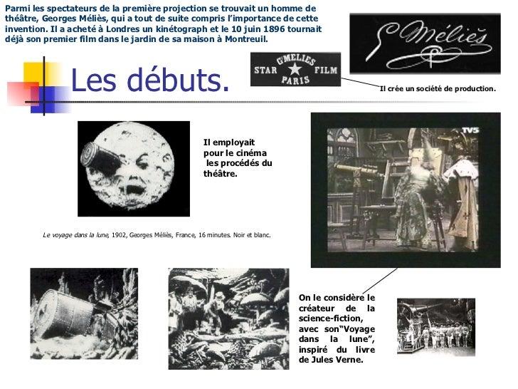 Les débuts. Le voyage dans la lune , 1902, Georges Méliès, France, 16 minutes. Noir et blanc. Parmi les spectateurs de la ...