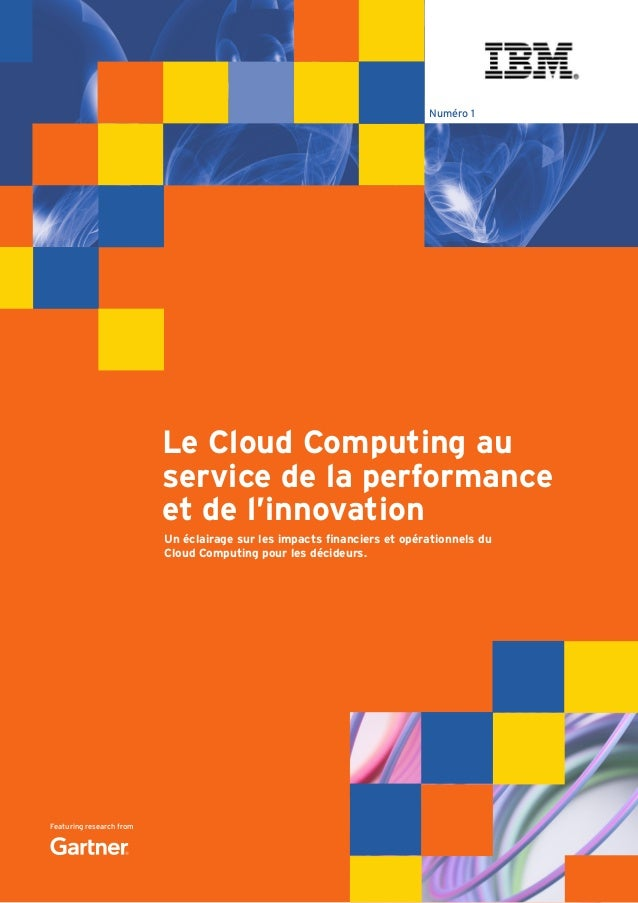 Featuring research from Numéro 1 Le Cloud Computing au service de la performance et de l'innovation Un éclairage sur les i...