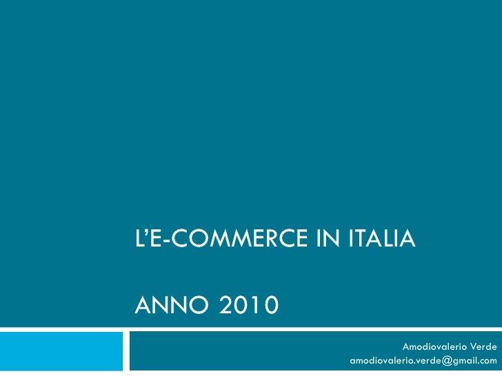 L'E-COMMERCE IN ITALIA  ANNO 2010                              Amodiovalerio Verde                    amodiovalerio.verde@...