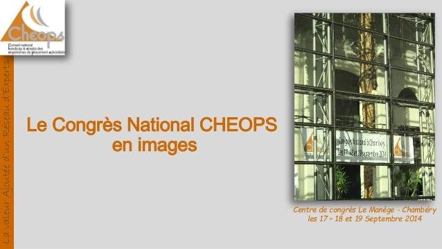 Le Congrès National CHEOPS en images Centre de congrès Le Manège - Chambéry les 17 – 18 et 19 Septembre 2014 LavaleurAjout...
