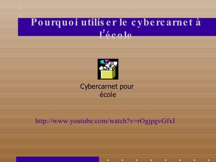 Pourquoi utiliser le cybercarnet à l'école http://www.youtube.com/watch?v=rOgjpgvGfxI