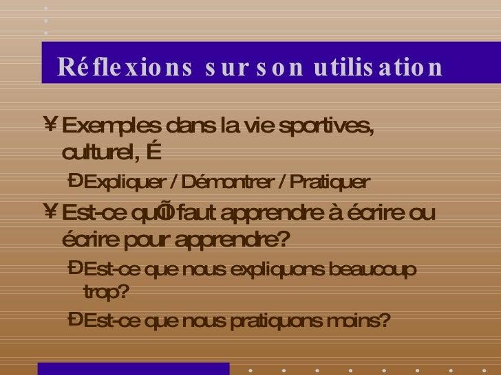 Réflexions sur son utilisation <ul><li>Exemples dans la vie sportives, culturel, … </li></ul><ul><ul><li>Expliquer / Démon...