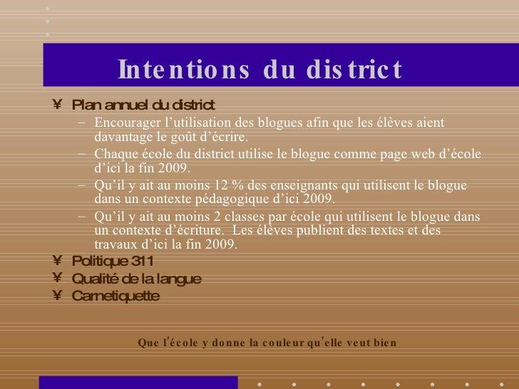 Intentions du district <ul><li>Plan annuel du district </li></ul><ul><ul><li>Encourager l'utilisation des blogues afin que...