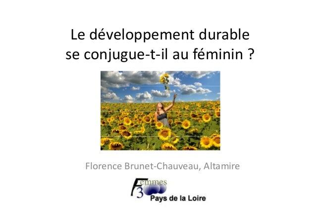 Le développement durableLedéveloppementdurable seconjugue‐t‐ilauféminin?j g FlorenceBrunet‐Chauveau,Altamire