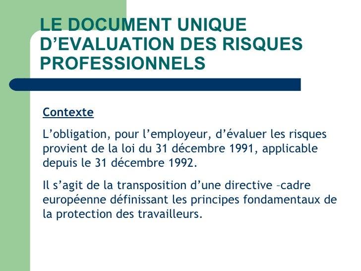 LE DOCUMENT UNIQUE D'EVALUATION DES RISQUES PROFESSIONNELS  Contexte L'obligation, pour l'employeur, d'évaluer les risques...