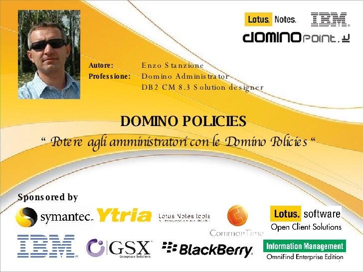 """""""  Potere agli amministratori con le Domino Policies  """" Autore:   Enzo Stanzione Professione:  Domino Administrator DB2 CM..."""