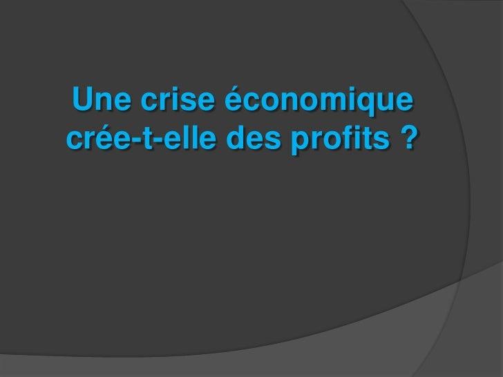 Une crise économique crée-t-elle des profits ?<br />