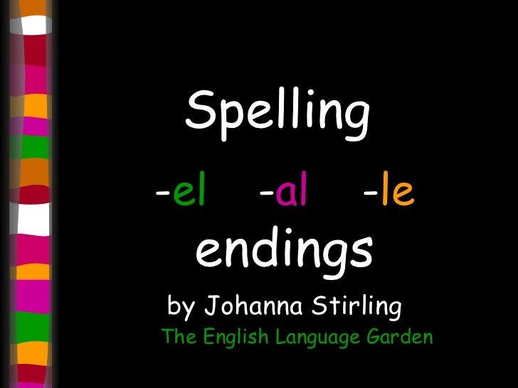 Spelling  - el - al - le   endings by Johanna Stirling The English Language Garden