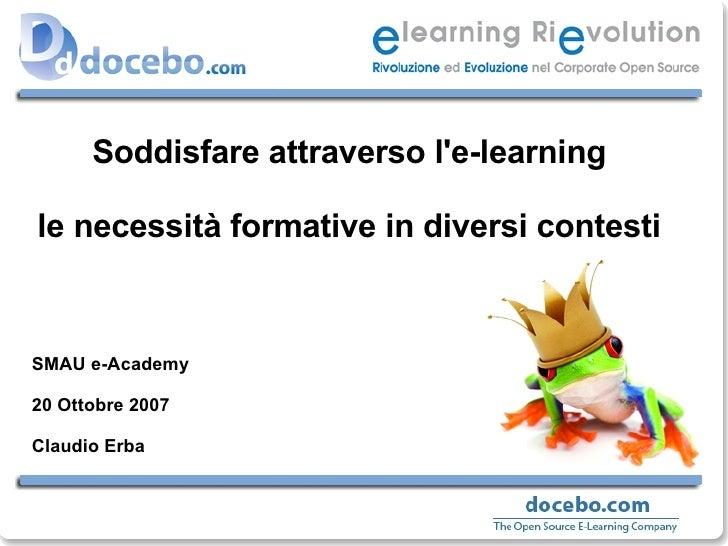 Soddisfare attraverso l'e-learning le necessità formative in diversi contesti SMAU e-Academy 20 Ottobre 2007 Claudio Erba