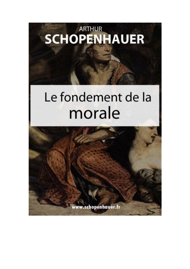 ARTHUR  SCHOPENHAUER LE FONDEMENT DE LA  MORALE Traduction par Auguste Burdeau (1879).  Prêcher la morale, c'est chose ais...