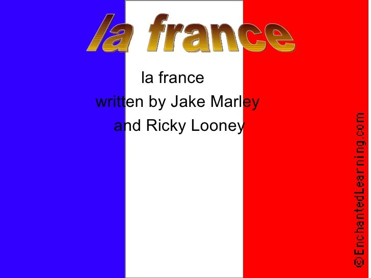 <ul><li>la france  </li></ul><ul><li>written by Jake Marley  </li></ul><ul><li>and Ricky Looney </li></ul>la france