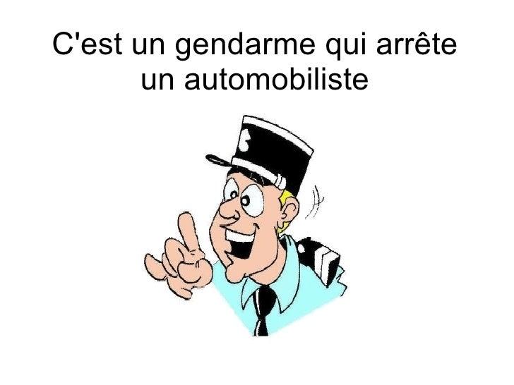 C'est un gendarme qui arrête un automobiliste