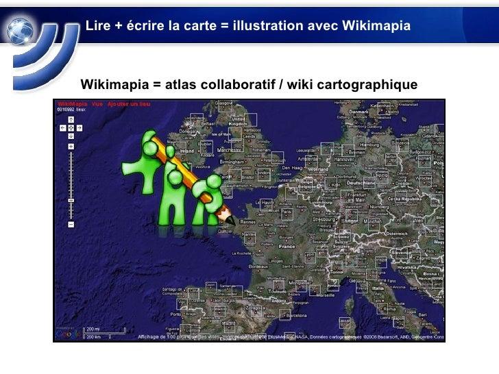 Lire + écrire la carte = illustration avec Wikimapia Wikimapia = atlas collaboratif / wiki cartographique