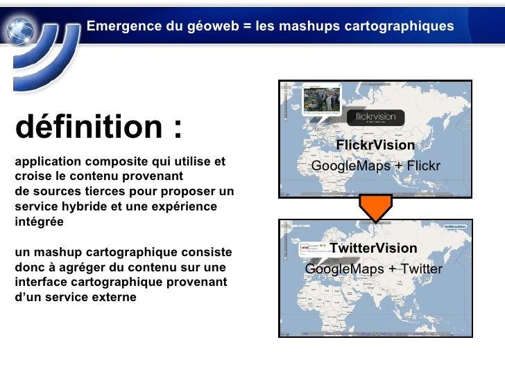 Emergence du géoweb = les mashups cartographiques définition :   application composite qui utilise et croise le contenu pr...