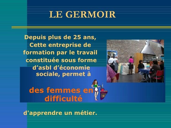 LE GERMOIR <ul><li>Depuis plus de 25 ans,  </li></ul><ul><li>Cette e ntreprise de  </li></ul><ul><li>f ormation par le tra...