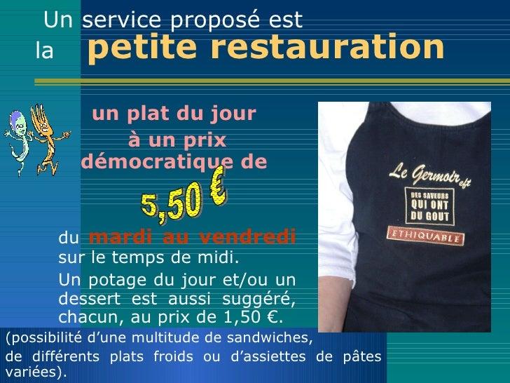 Un service proposé est  la   petite restauration   <ul><li>un   plat du jour  </li></ul><ul><li>à un prix démocratique  ...