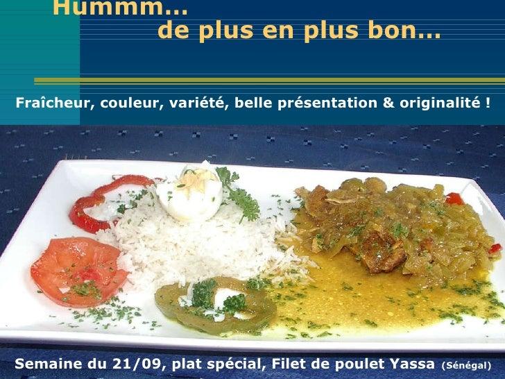 Hummm…    de plus en plus bon…    <ul><li>F raîcheur, couleur, variété , belle présentation   & o riginalité!  </li></ul>...