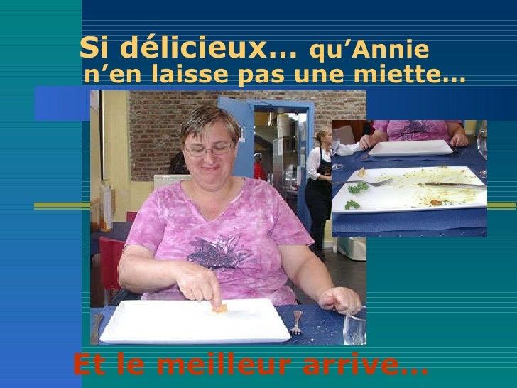 Si délicieux…  qu'Annie    n'en laisse pas une miette… Et le meilleur arrive…