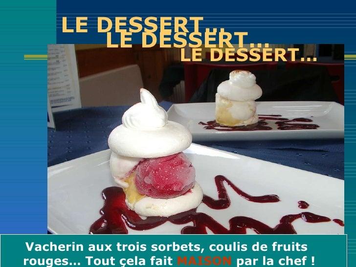 LE DESSERT… <ul><li>LE DESSERT… </li></ul>LE DESSERT… Vacherin aux trois sorbets, coulis de fruits rouges… Tout çela fait ...