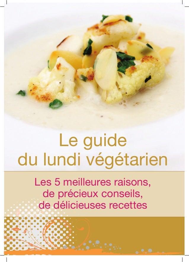 Le guidedu lundi végétarien  Les 5 meilleures raisons,    de précieux conseils,   de délicieuses recettes
