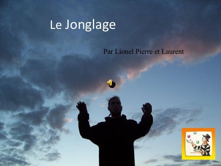 Le  Jonglage Par Lionel Pierre et Laurent