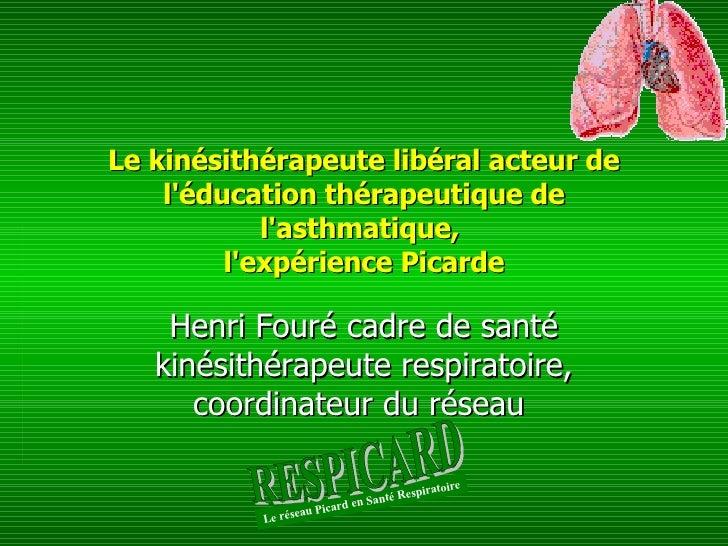 Le kinésithérapeute libéral acteur de l'éducation thérapeutique de l'asthmatique,  l'expérience Picarde Henri Fouré cadre ...