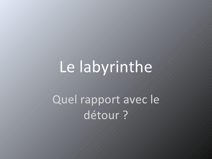 Le labyrinthe Quel rapport avec le détour ?