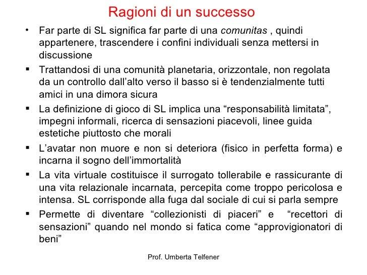 Ragioni di un successo   <ul><li>Far parte di SL significa far parte di una  comunitas  , quindi appartenere, trascendere ...