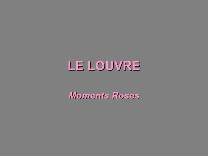 LE   LOUVRE Moments Roses