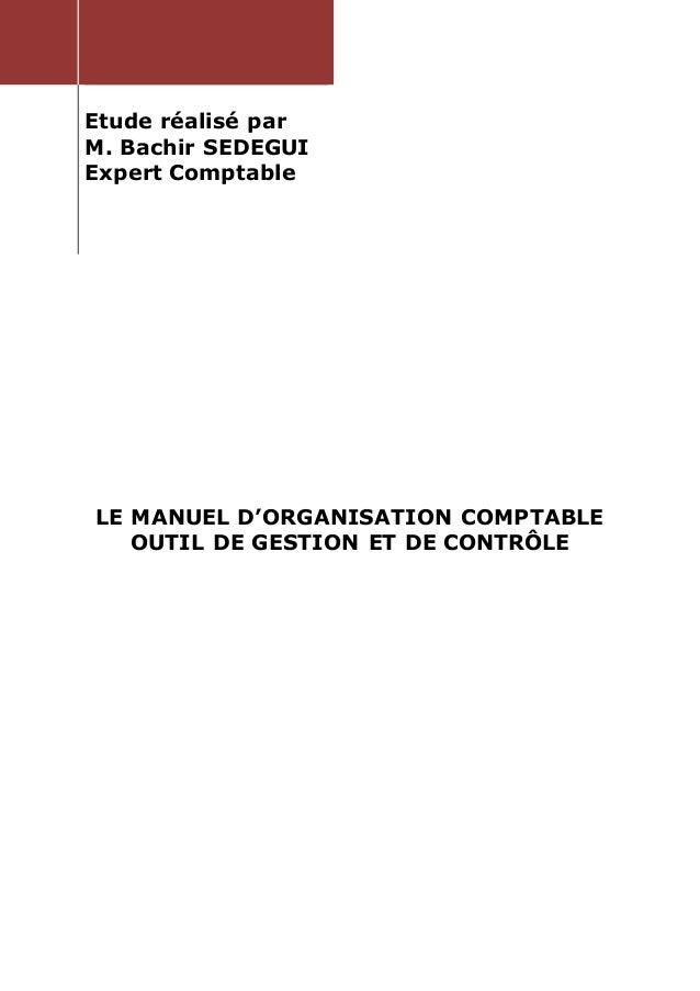 Etude réalisé par M. Bachir SEDEGUI Expert Comptable LE MANUEL D'ORGANISATION COMPTABLE OUTIL DE GESTION ET DE CONTRÔLE