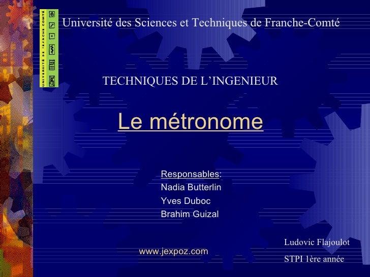 Le métronome Responsables : Nadia Butterlin Yves Duboc Brahim Guizal Université des Sciences et Techniques de Franche-Comt...