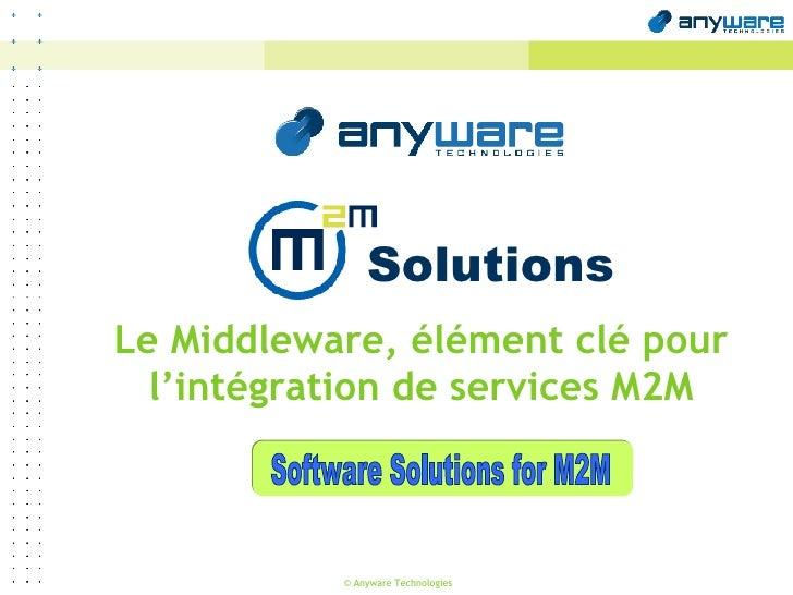 Software Solutions for M2M Solutions Le Middleware, élément clé pour l'intégration de services M2M