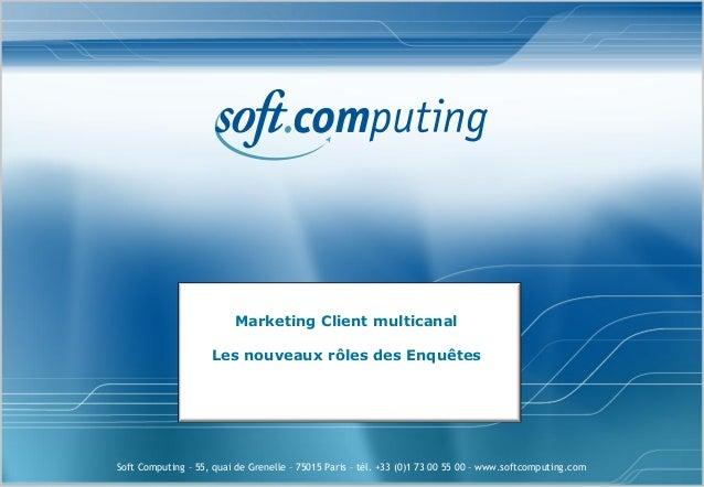 Marketing Client multicanal                    Les nouveaux rôles des EnquêtesSoft Computing – 55, quai de Grenelle – 7501...