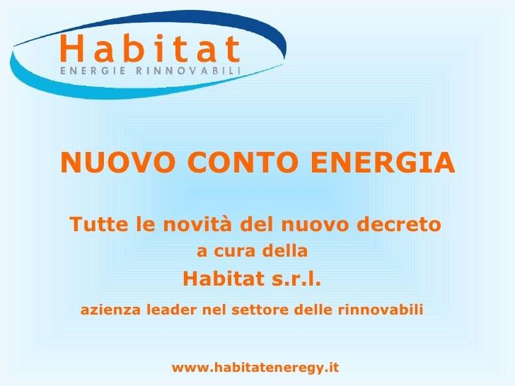 NUOVO CONTO ENERGIA Tutte le novità del nuovo decreto a cura della  Habitat s.r.l.  azienza leader nel settore delle rinno...