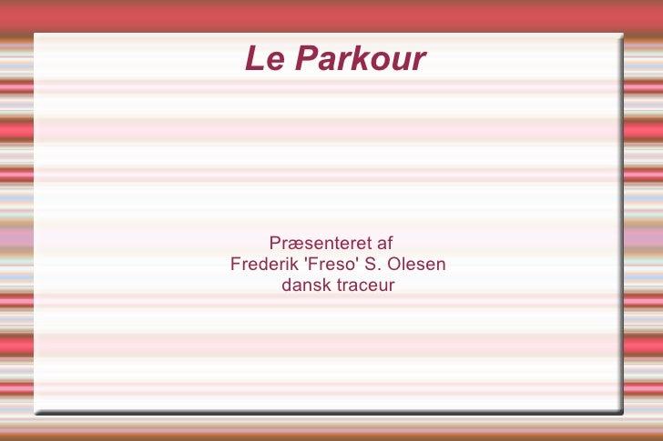 Le Parkour Præsenteret af Frederik 'Freso' S. Olesen dansk traceur