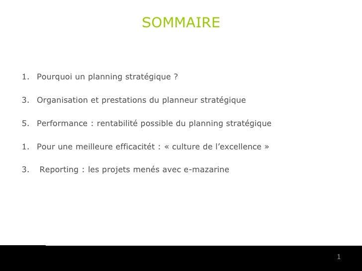 SOMMAIRE <ul><li>Pourquoi un planning stratégique?  </li></ul><ul><li>Organisation et prestations du planneur stratégique...