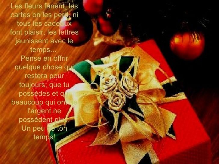 Les fleurs fanent, les cartes on les perd, ni tous les cadeaux font plaisir, les lettres jaunissent avec le temps...  Pens...