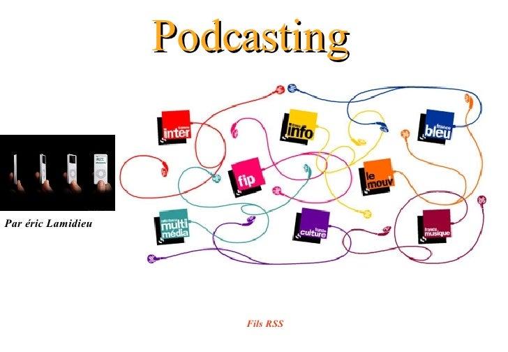 Podcasting   Fils RSS Par éric Lamidieu