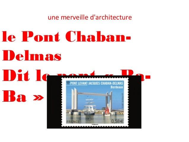 le Pont Chaban- Delmas Dit le pont «Ba- Ba» une merveille d'architecture