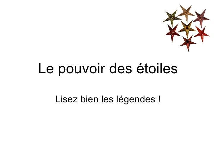 Le pouvoir des étoiles Lisez bien les légendes !