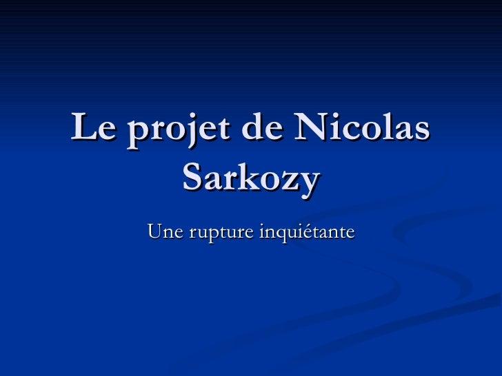 Le projet de Nicolas Sarkozy Une rupture inquiétante