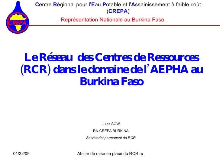 Le Réseau  des Centres de Ressources (RCR) dans le domaine de l'AEPHA au Burkina Faso <ul><ul><li>C entre   R égional pour...
