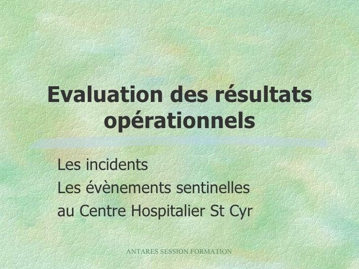 Evaluation des résultats opérationnels Les incidents Les évènements sentinelles au Centre Hospitalier St Cyr