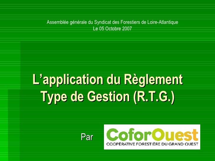 L'application du Règlement Type de Gestion (R.T.G.) Par Assemblée générale du Syndicat des Forestiers de Loire-Atlantique ...